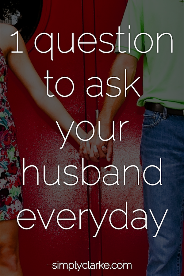 1 Question To Ask Your Husband Everyday