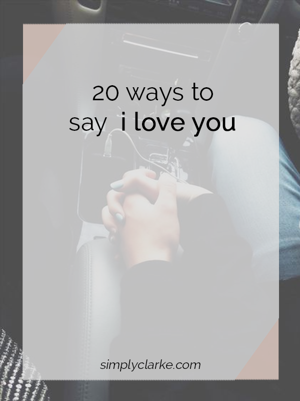 20 Ways To Say I Love You