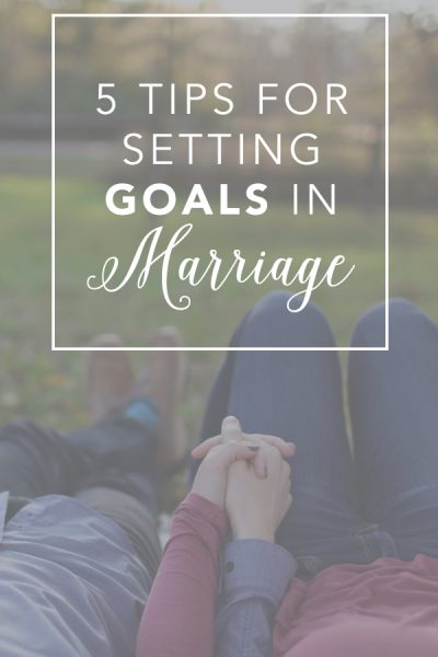 5 Tips For Setting Goals in Marriage